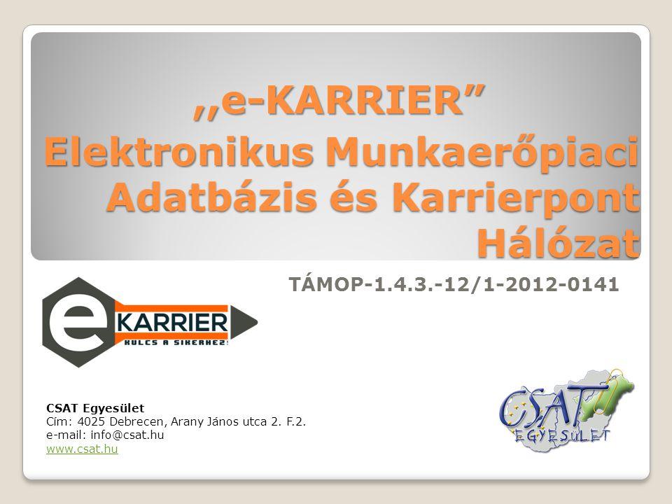 Elektronikus Munkaerőpiaci Adatbázis és Karrierpont Hálózat TÁMOP-1.4.3.-12/1-2012-0141,,e-KARRIER CSAT Egyesület Cím: 4025 Debrecen, Arany János utca 2.
