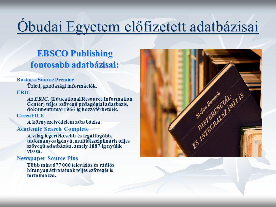 Óbudai Egyetem előfizetett adatbázisai EBSCO Publishing fontosabb adatbázisai: Business Source Premier Üzleti, gazdasági információk.