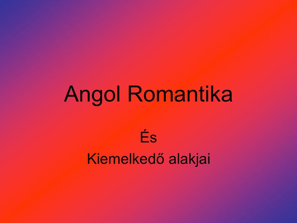  Az angol romantika minden törés és megszakítás nélkül növekszik ki a preromantikus kezdetekből, természet, a nép, a múlt XVIII.