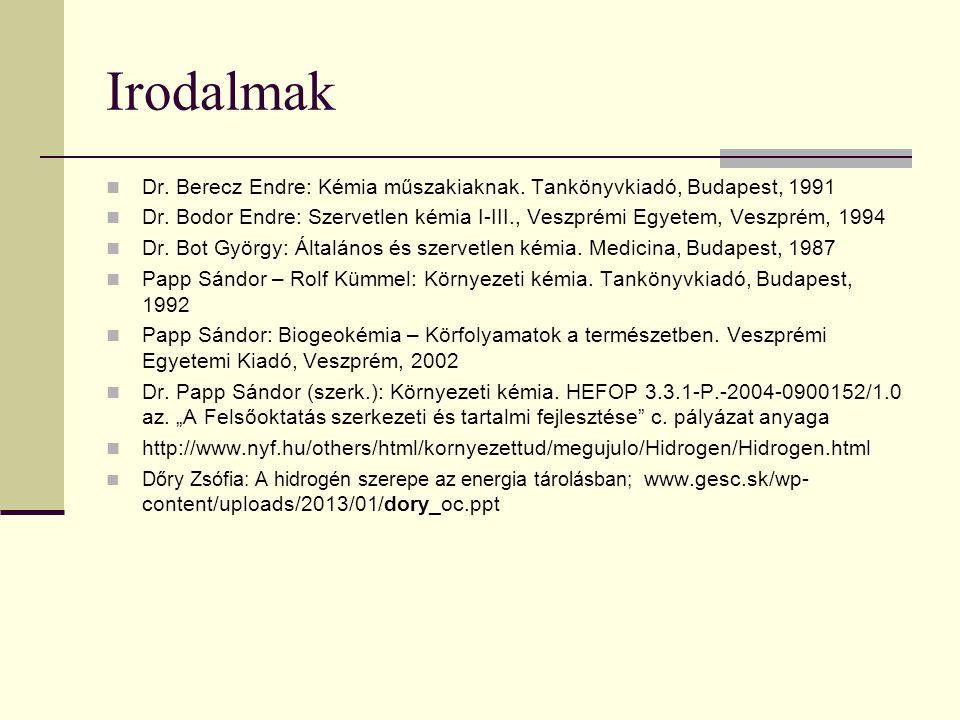 Irodalmak Dr. Berecz Endre: Kémia műszakiaknak. Tankönyvkiadó, Budapest, 1991 Dr. Bodor Endre: Szervetlen kémia I-III., Veszprémi Egyetem, Veszprém, 1