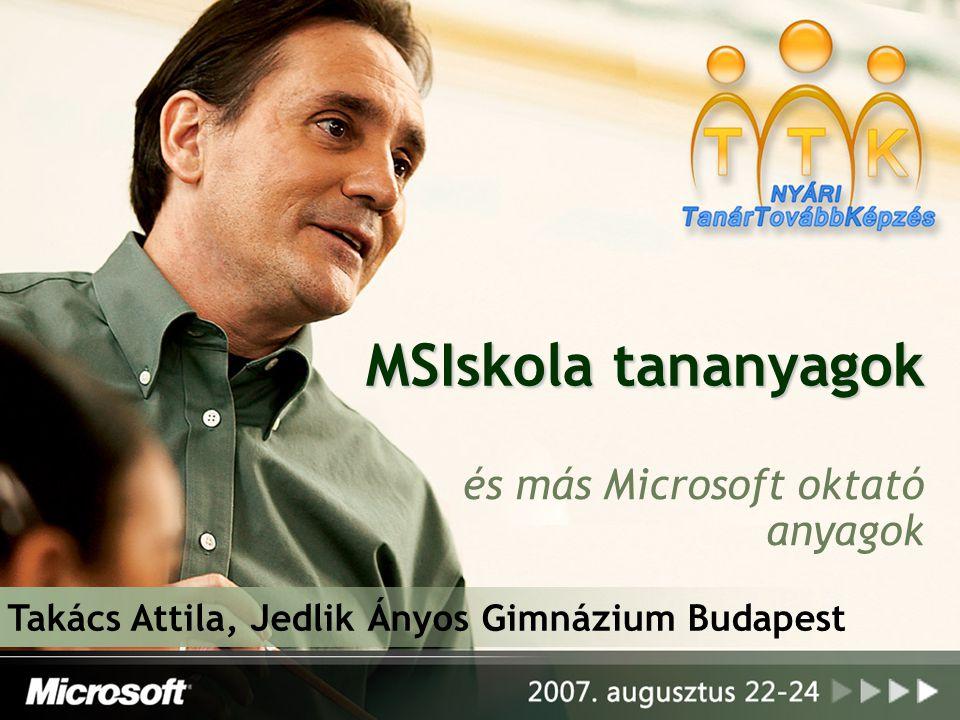 MSIskola tananyagok és más Microsoft oktató anyagok Takács Attila, Jedlik Ányos Gimnázium Budapest