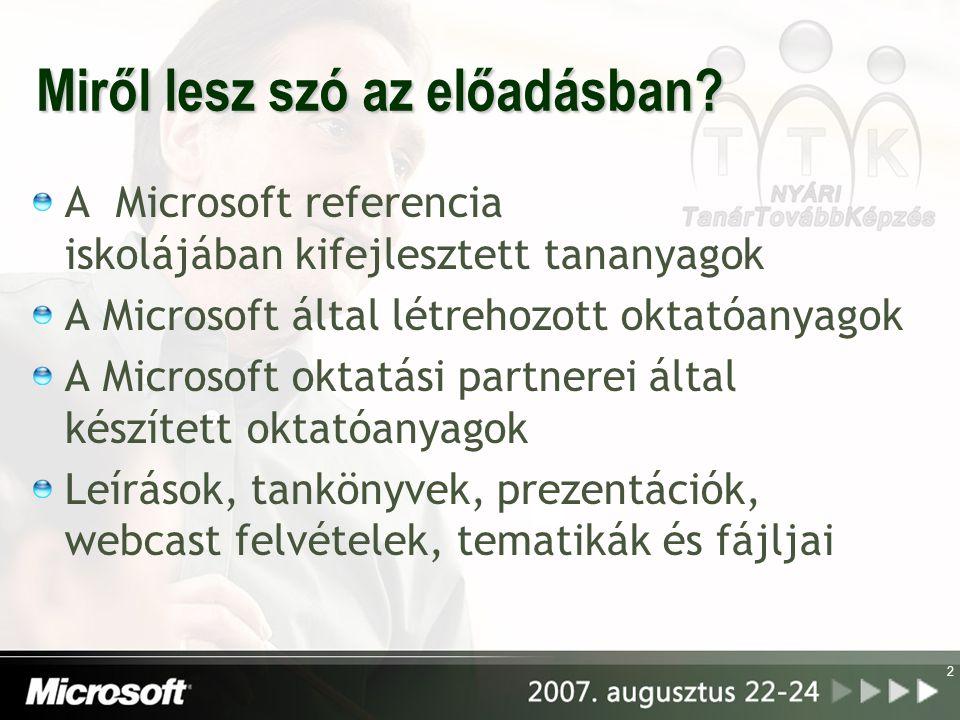 2 Miről lesz szó az előadásban? A Microsoft referencia iskolájában kifejlesztett tananyagok A Microsoft által létrehozott oktatóanyagok A Microsoft ok