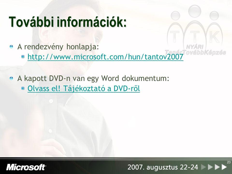 23 További információk: A rendezvény honlapja: http://www.microsoft.com/hun/tantov2007 A kapott DVD-n van egy Word dokumentum: Olvass el! Tájékoztató