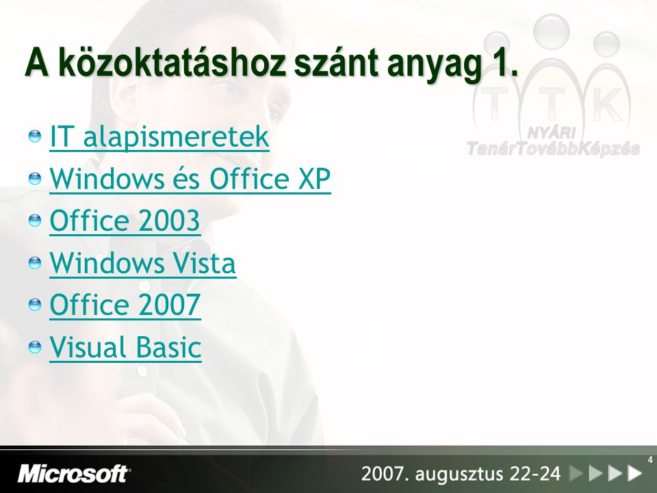 4 A közoktatáshoz szánt anyag 1. IT alapismeretek Windows és Office XP Office 2003 Windows Vista Office 2007 Visual Basic