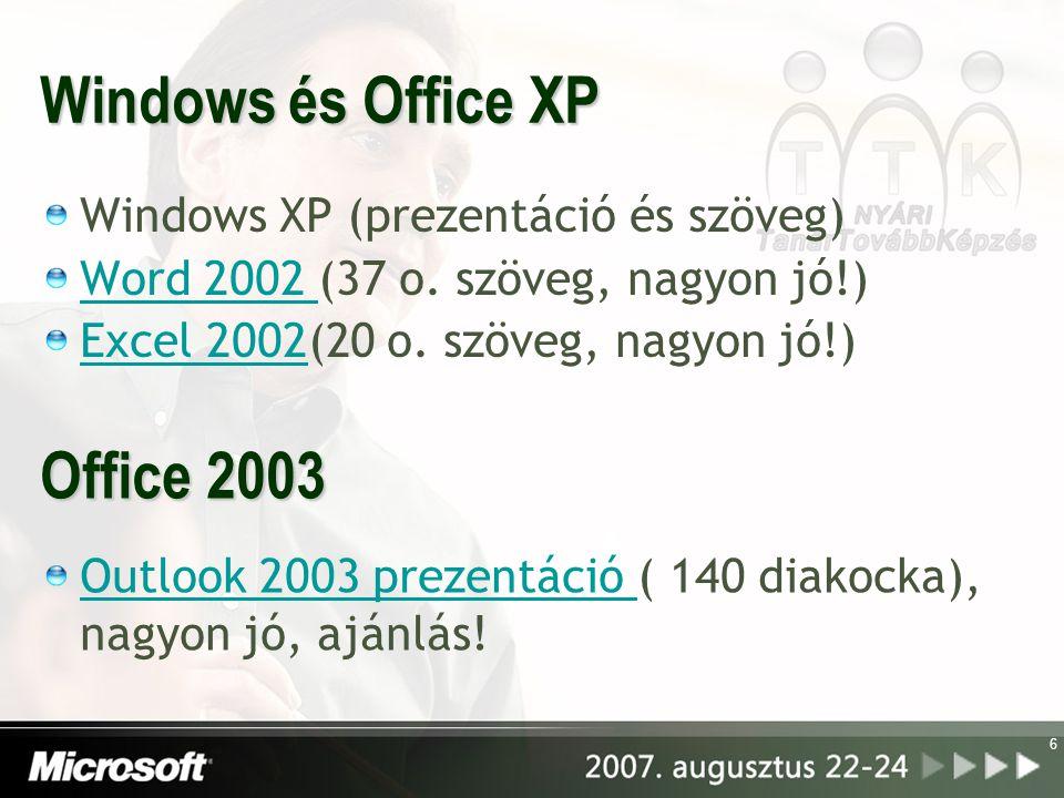 6 Windows és Office XP Windows XP (prezentáció és szöveg) Word 2002 Word 2002 (37 o. szöveg, nagyon jó!) Excel 2002Excel 2002(20 o. szöveg, nagyon jó!