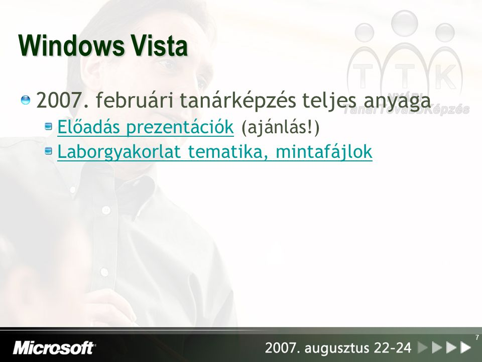 7 Windows Vista 2007. februári tanárképzés teljes anyaga Előadás prezentációkElőadás prezentációk (ajánlás!) Laborgyakorlat tematika, mintafájlok