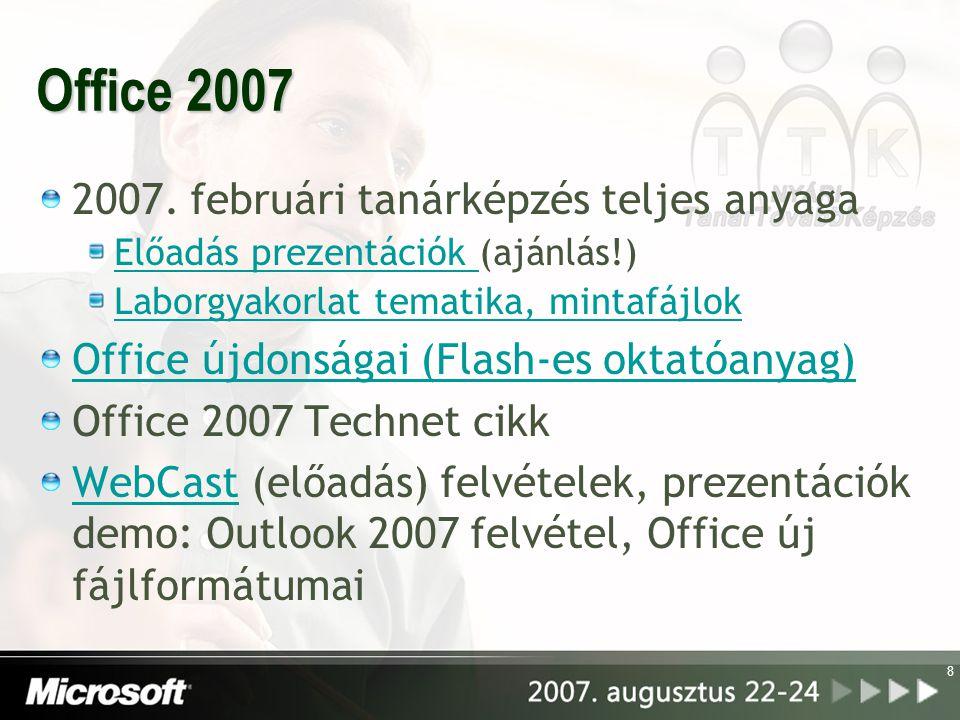 8 Office 2007 2007. februári tanárképzés teljes anyaga Előadás prezentációk Előadás prezentációk (ajánlás!) Laborgyakorlat tematika, mintafájlok Offic