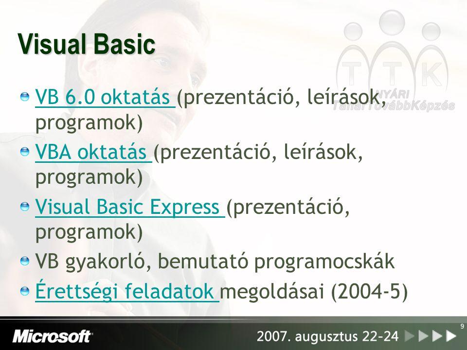 9 Visual Basic VB 6.0 oktatás VB 6.0 oktatás (prezentáció, leírások, programok) VBA oktatás VBA oktatás (prezentáció, leírások, programok) Visual Basi