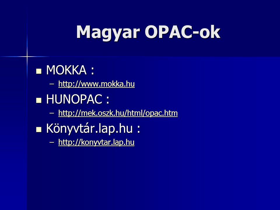 Magyar OPAC-ok MOKKA : MOKKA : –http://www.mokka.hu http://www.mokka.hu HUNOPAC : HUNOPAC : –http://mek.oszk.hu/html/opac.htm http://mek.oszk.hu/html/opac.htm Könyvtár.lap.hu : Könyvtár.lap.hu : –http://konyvtar.lap.hu http://konyvtar.lap.hu
