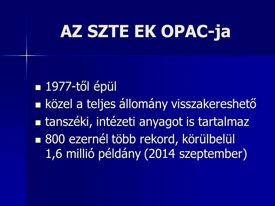 AZ SZTE EK OPAC-ja 1977-től épül 1977-től épül közel a teljes állomány visszakereshető közel a teljes állomány visszakereshető tanszéki, intézeti anyagot is tartalmaz tanszéki, intézeti anyagot is tartalmaz 800 ezernél több rekord, körülbelül 1,6 millió példány (2014 szeptember) 800 ezernél több rekord, körülbelül 1,6 millió példány (2014 szeptember)