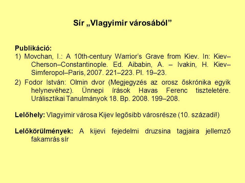 """Sír """"Vlagyimir városából Publikáció: 1) Movchan, I.: A 10th-century Warrior's Grave from Kiev."""