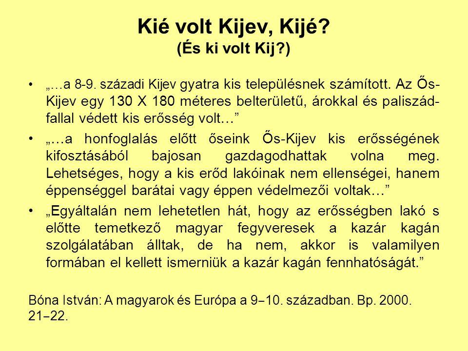 """Kié volt Kijev, Kijé.(És ki volt Kij?) """"…a 8-9. századi Kijev gyatra kis településnek számított."""