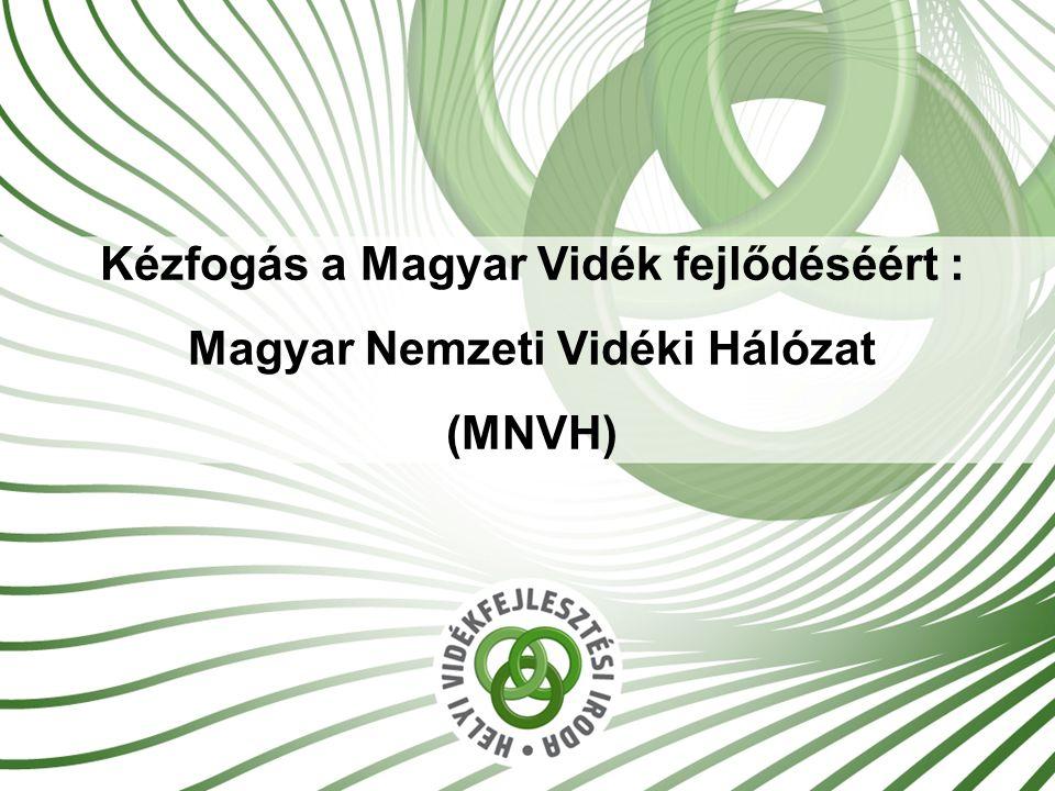 1 Kézfogás a Magyar Vidék fejlődéséért : Magyar Nemzeti Vidéki Hálózat (MNVH)