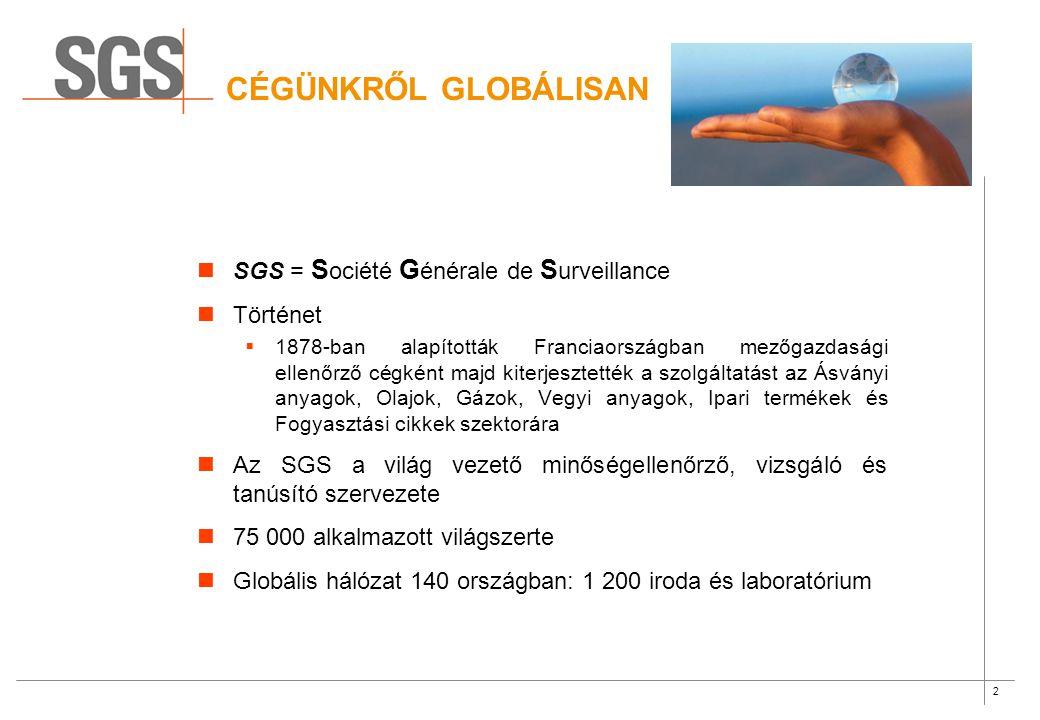 2 CÉGÜNKRŐL GLOBÁLISAN SGS = S ociété G énérale de S urveillance Történet  1878-ban alapították Franciaországban mezőgazdasági ellenőrző cégként majd