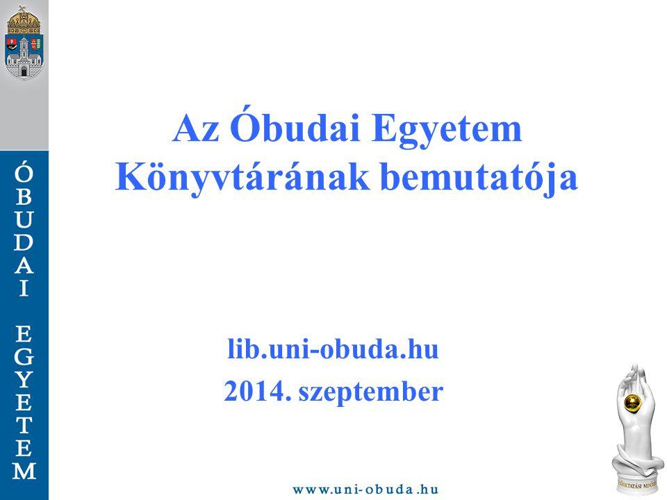 Az Óbudai Egyetem Könyvtárának bemutatója lib.uni-obuda.hu 2014. szeptember