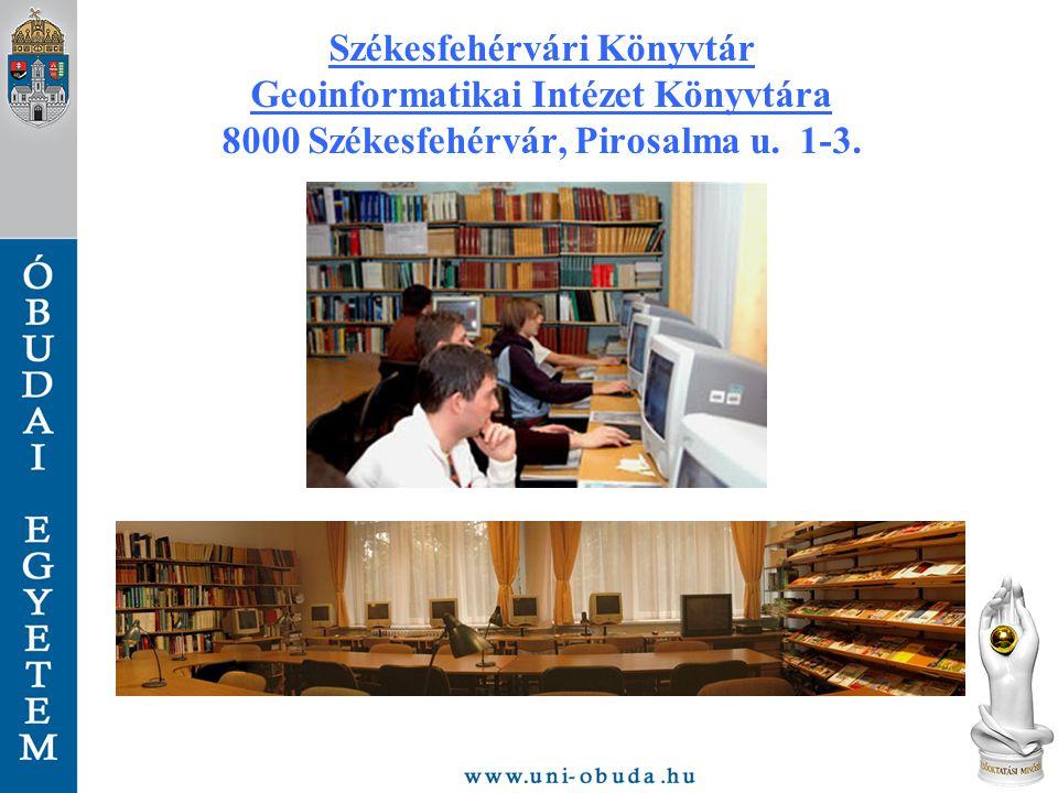 Székesfehérvári Könyvtár Geoinformatikai Intézet Könyvtára 8000 Székesfehérvár, Pirosalma u. 1-3.