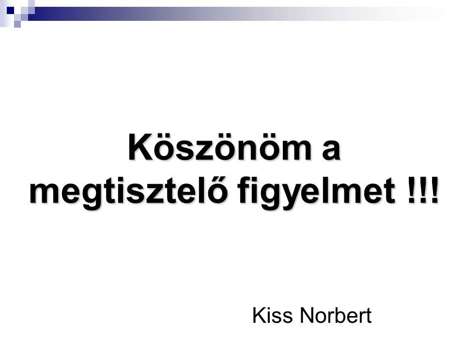 Köszönöm a megtisztelő figyelmet !!! Kiss Norbert