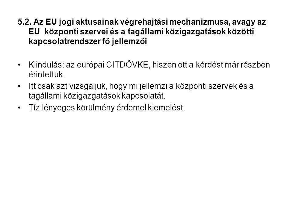 5.2. Az EU jogi aktusainak végrehajtási mechanizmusa, avagy az EU központi szervei és a tagállami közigazgatások közötti kapcsolatrendszer fő jellemző