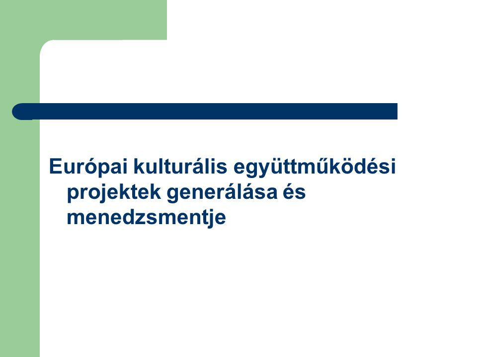 Európai kulturális együttműködési projektek generálása és menedzsmentje