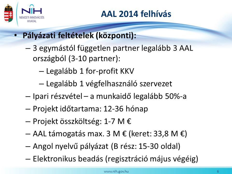 AAL 2014 felhívás Pályázati feltételek (központi): – 3 egymástól független partner legalább 3 AAL országból (3-10 partner): – Legalább 1 for-profit KKV – Legalább 1 végfelhasználó szervezet – Ipari részvétel – a munkaidő legalább 50%-a – Projekt időtartama: 12-36 hónap – Projekt összköltség: 1-7 M € – AAL támogatás max.