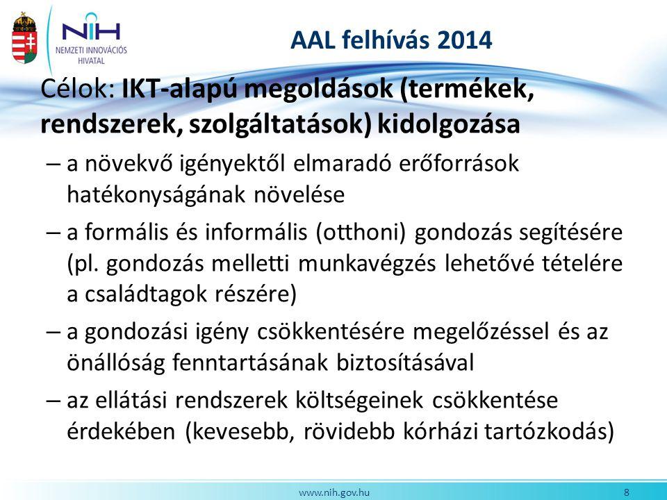 AAL felhívás 2014 Célok: IKT-alapú megoldások (termékek, rendszerek, szolgáltatások) kidolgozása – a növekvő igényektől elmaradó erőforrások hatékonyságának növelése – a formális és informális (otthoni) gondozás segítésére (pl.