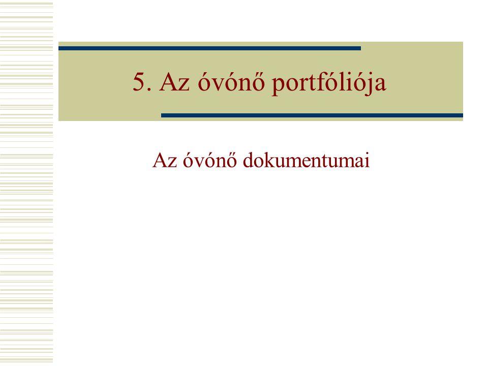 5. Az óvónő portfóliója Az óvónő dokumentumai