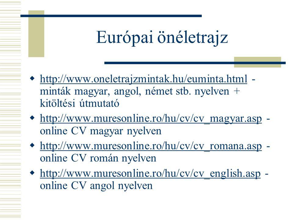Európai önéletrajz  http://www.oneletrajzmintak.hu/euminta.html - minták magyar, angol, német stb. nyelven + kitöltési útmutató http://www.oneletrajz