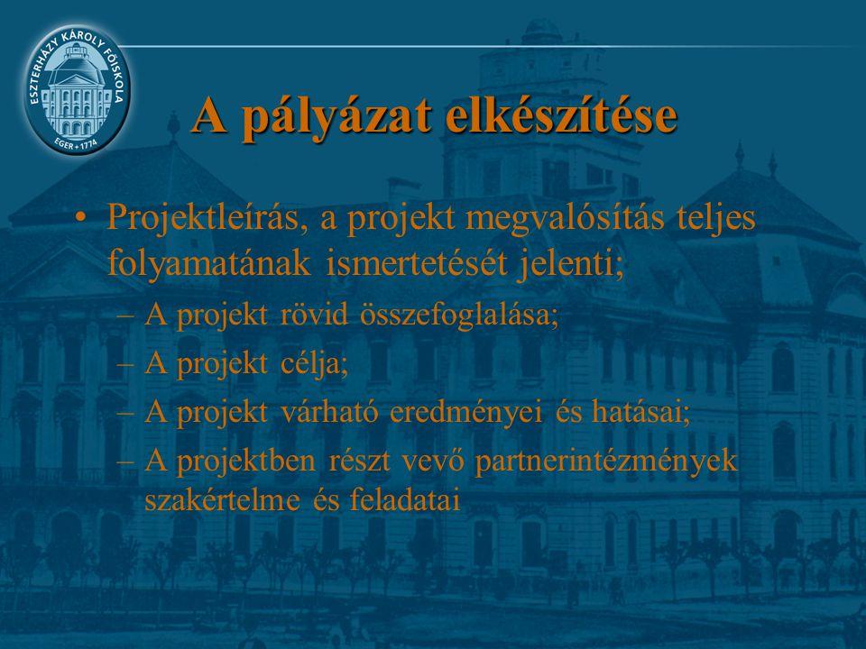 A pályázat elkészítése Projektleírás, a projekt megvalósítás teljes folyamatának ismertetését jelenti; –A projekt rövid összefoglalása; –A projekt cél