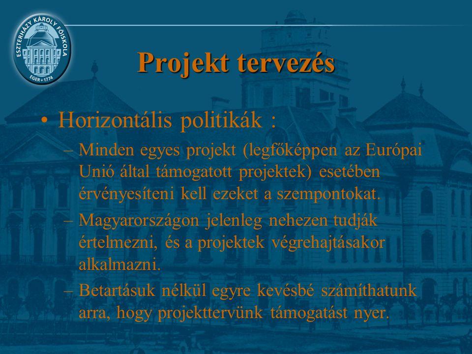 Projekt tervezés Horizontális politikák : –Minden egyes projekt (legfőképpen az Európai Unió által támogatott projektek) esetében érvényesíteni kell e
