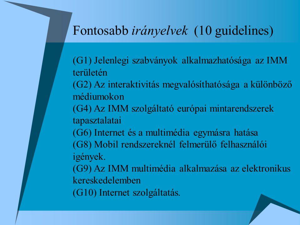 Fontosabb irányelvek (10 guidelines) (G1) Jelenlegi szabványok alkalmazhatósága az IMM területén (G2) Az interaktivitás megvalósíthatósága a különböző médiumokon (G4) Az IMM szolgáltató európai mintarendszerek tapasztalatai (G6) Internet és a multimédia egymásra hatása (G8) Mobil rendszereknél felmerülő felhasználói igények.