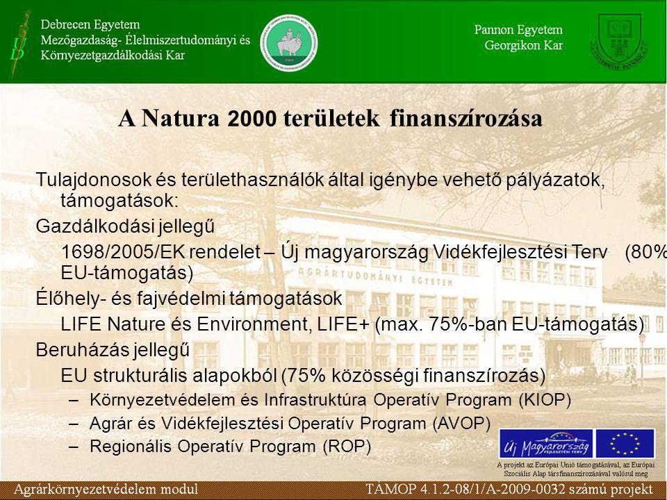A Natura 2000 területek finanszírozása Tulajdonosok és területhasználók által igénybe vehető pályázatok, támogatások: Gazdálkodási jellegű 1698/2005/EK rendelet – Új magyarország Vidékfejlesztési Terv (80% EU-támogatás) Élőhely- és fajvédelmi támogatások LIFE Nature és Environment, LIFE+ (max.