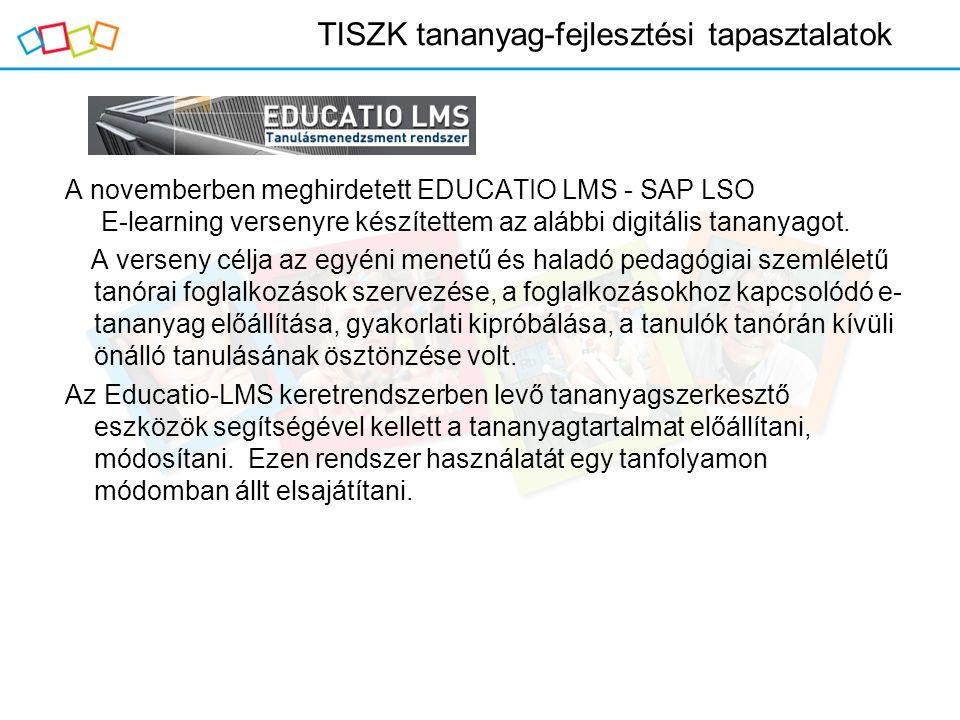 TISZK tananyag-fejlesztési tapasztalatok A novemberben meghirdetett EDUCATIO LMS - SAP LSO E-learning versenyre készítettem az alábbi digitális tanany