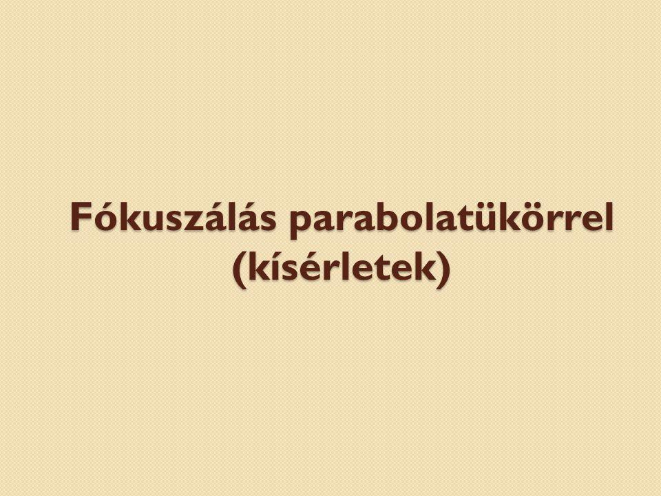 Fókuszálás parabolatükörrel (kísérletek)