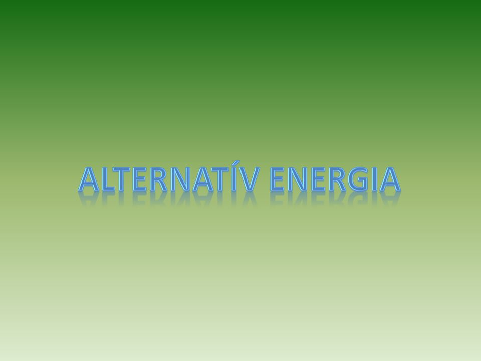 Miről lesz szó? -Zöldenergia Alternatívák -Befektetések a világ megújuló energiaszektoraiba