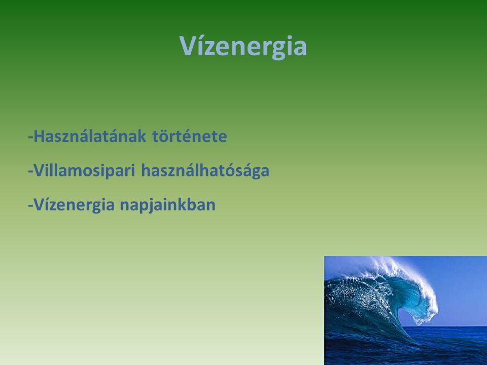 Vízenergia -Használatának története -Villamosipari használhatósága -Vízenergia napjainkban