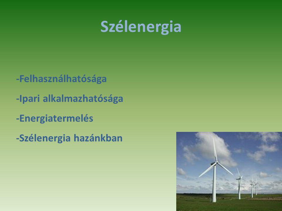Szélenergia -Felhasználhatósága -Ipari alkalmazhatósága -Energiatermelés -Szélenergia hazánkban
