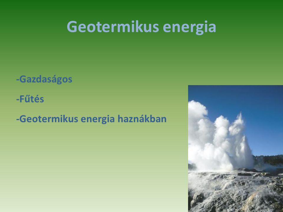Geotermikus energia -Gazdaságos -Fűtés -Geotermikus energia haznákban