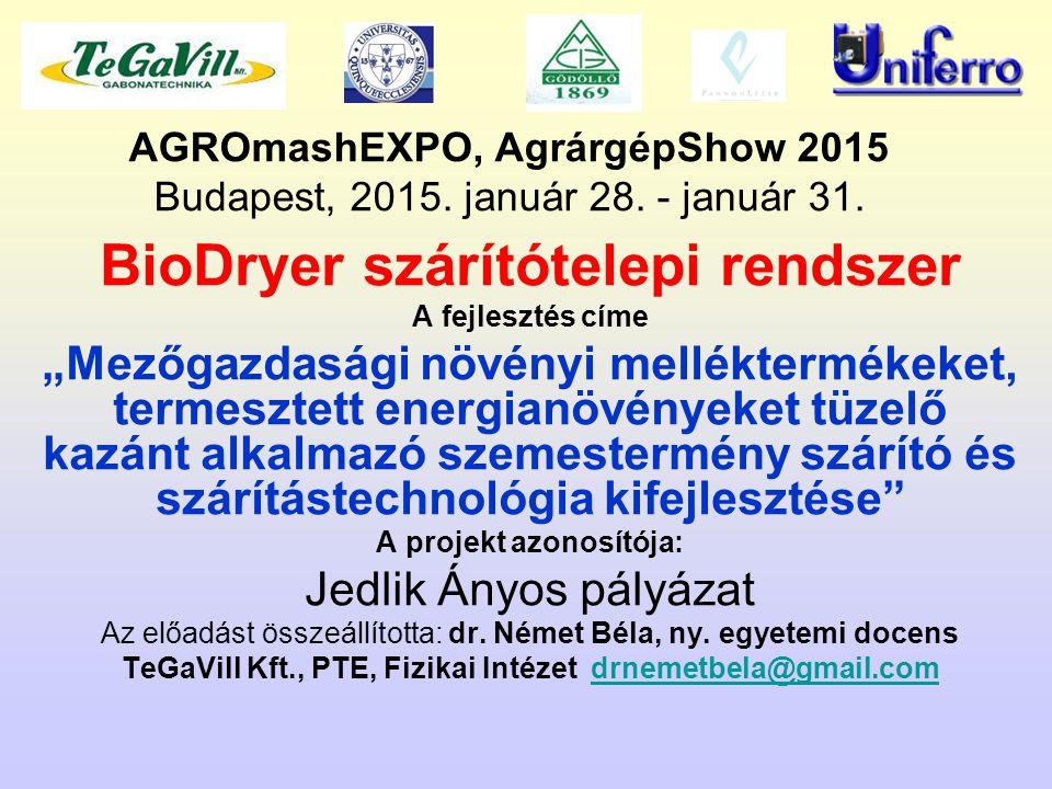 """AGROmashEXPO, AgrárgépShow 2015 Budapest, 2015. január 28. - január 31. BioDryer szárítótelepi rendszer A fejlesztés címe """"Mezőgazdasági növényi mellé"""