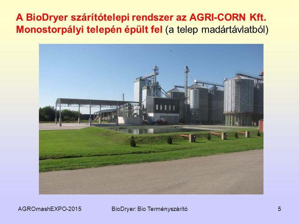 AGROmashEXPO-2015BioDryer: Bio Terményszárító5 A BioDryer szárítótelepi rendszer az AGRI-CORN Kft. Monostorpályi telepén épült fel (a telep madártávla