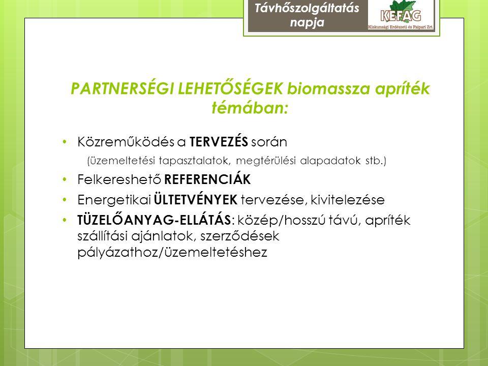 PARTNERSÉGI LEHETŐSÉGEK biomassza apríték témában: Közreműködés a TERVEZÉS során (üzemeltetési tapasztalatok, megtérülési alapadatok stb.) Felkereshet