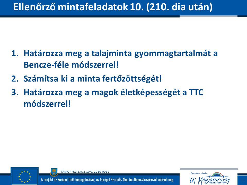 TÁMOP-4.1.2.A/2-10/1-2010-0012 1.Határozza meg a talajminta gyommagtartalmát a Bencze-féle módszerrel.