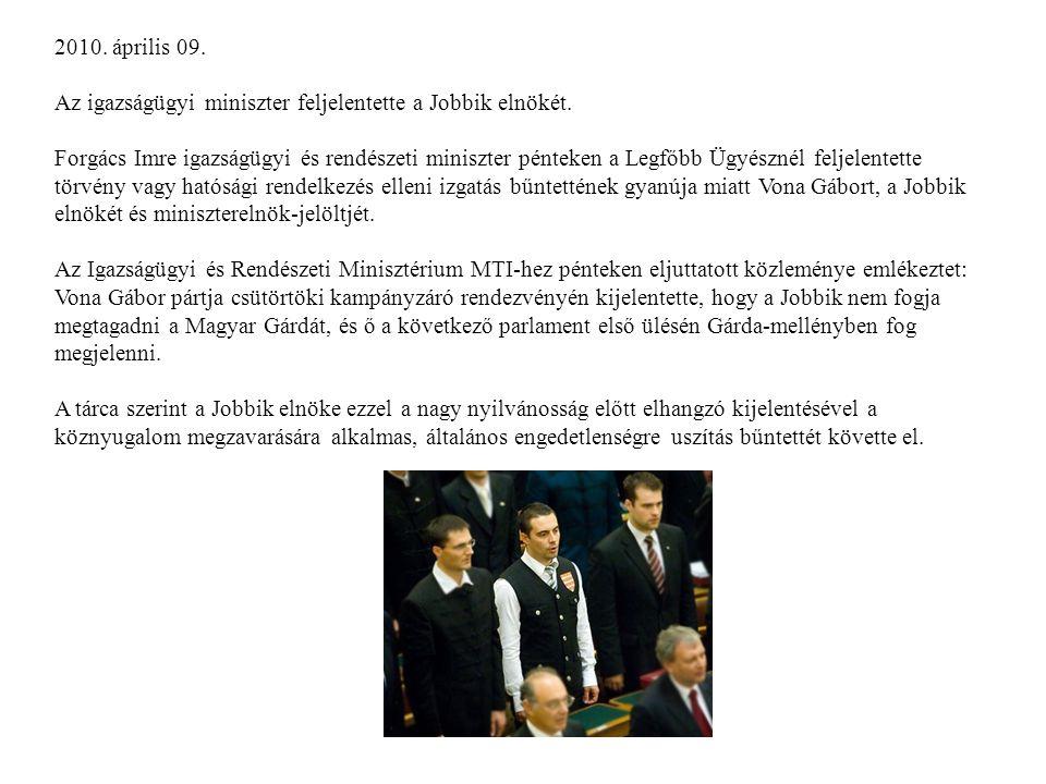 2010. április 09. Az igazságügyi miniszter feljelentette a Jobbik elnökét. Forgács Imre igazságügyi és rendészeti miniszter pénteken a Legfőbb Ügyészn