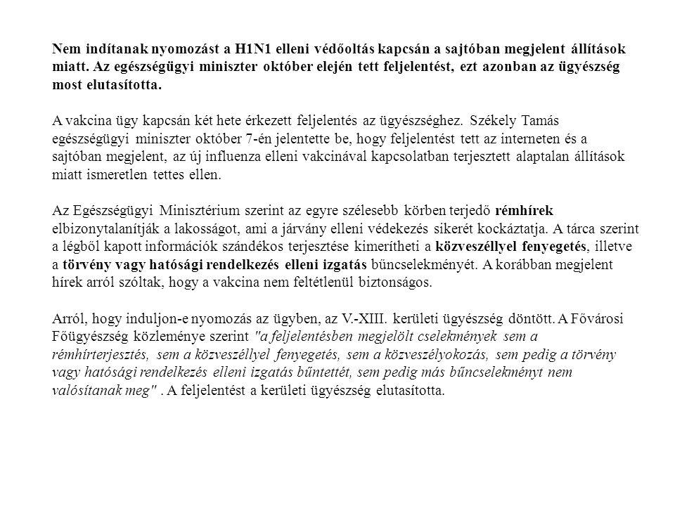 Nem indítanak nyomozást a H1N1 elleni védőoltás kapcsán a sajtóban megjelent állítások miatt. Az egészségügyi miniszter október elején tett feljelenté
