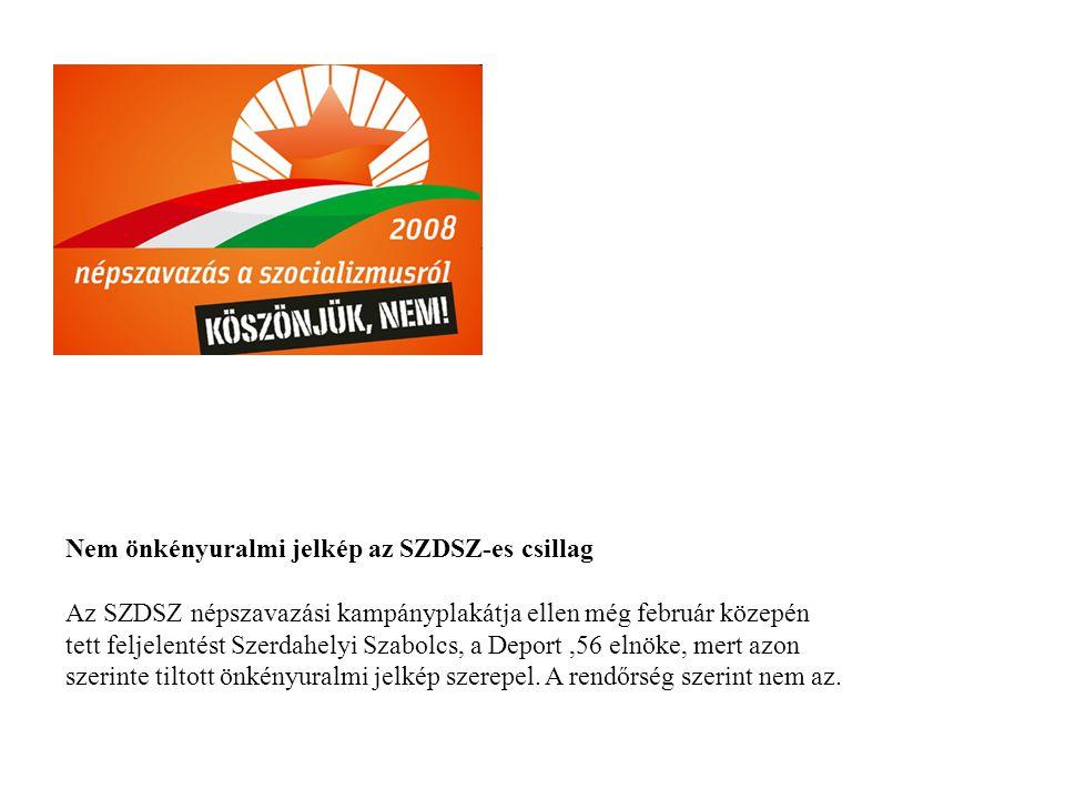 Nem önkényuralmi jelkép az SZDSZ-es csillag Az SZDSZ népszavazási kampányplakátja ellen még február közepén tett feljelentést Szerdahelyi Szabolcs, a