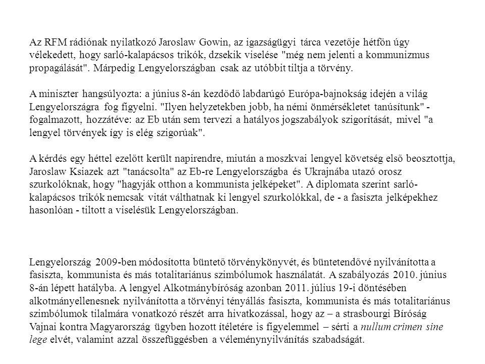 Az RFM rádiónak nyilatkozó Jaroslaw Gowin, az igazságügyi tárca vezetője hétfőn úgy vélekedett, hogy sarló-kalapácsos trikók, dzsekik viselése
