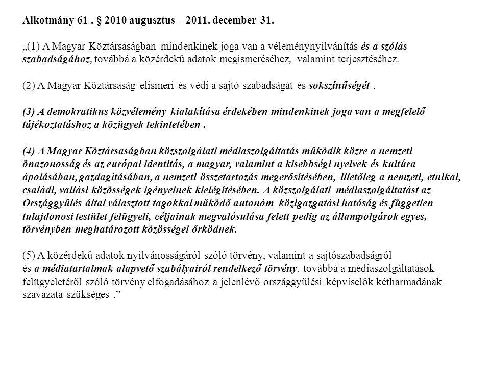 """Alkotmány 61. § 2010 augusztus – 2011. december 31. """"(1) A Magyar Köztársaságban mindenkinek joga van a véleménynyilvánítás és a szólás szabadságához,"""