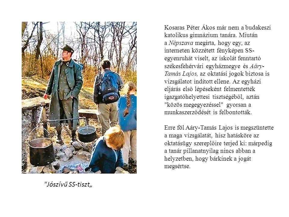Kosaras Péter Ákos már nem a budakeszi katolikus gimnázium tanára. Miután a Népszava megírta, hogy egy, az interneten közzétett fényképen SS- egyenruh