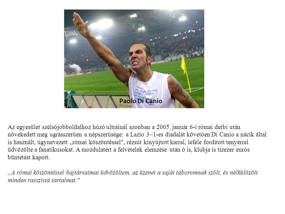 Az egyesület szélsőjobboldalhoz húzó ultráinál azonban a 2005. január 6-i római derbi után növekedett meg ugrásszerűen a népszerűsége: a Lazio 3–1-es
