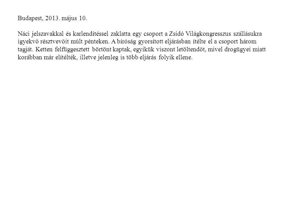Budapest, 2013. május 10. Náci jelszavakkal és karlendítéssel zaklatta egy csoport a Zsidó Világkongresszus szállásukra igyekvő résztvevőit múlt pénte