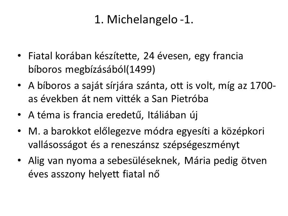 1. Michelangelo -1. Fiatal korában készítette, 24 évesen, egy francia bíboros megbízásából(1499) A bíboros a saját sírjára szánta, ott is volt, míg az
